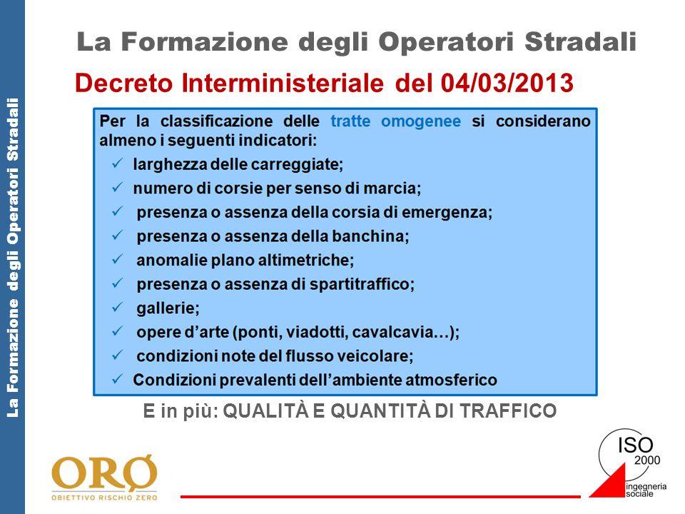 La Formazione degli Operatori Stradali Decreto Interministeriale del 04/03/2013 E in più: QUALITÀ E QUANTITÀ DI TRAFFICO