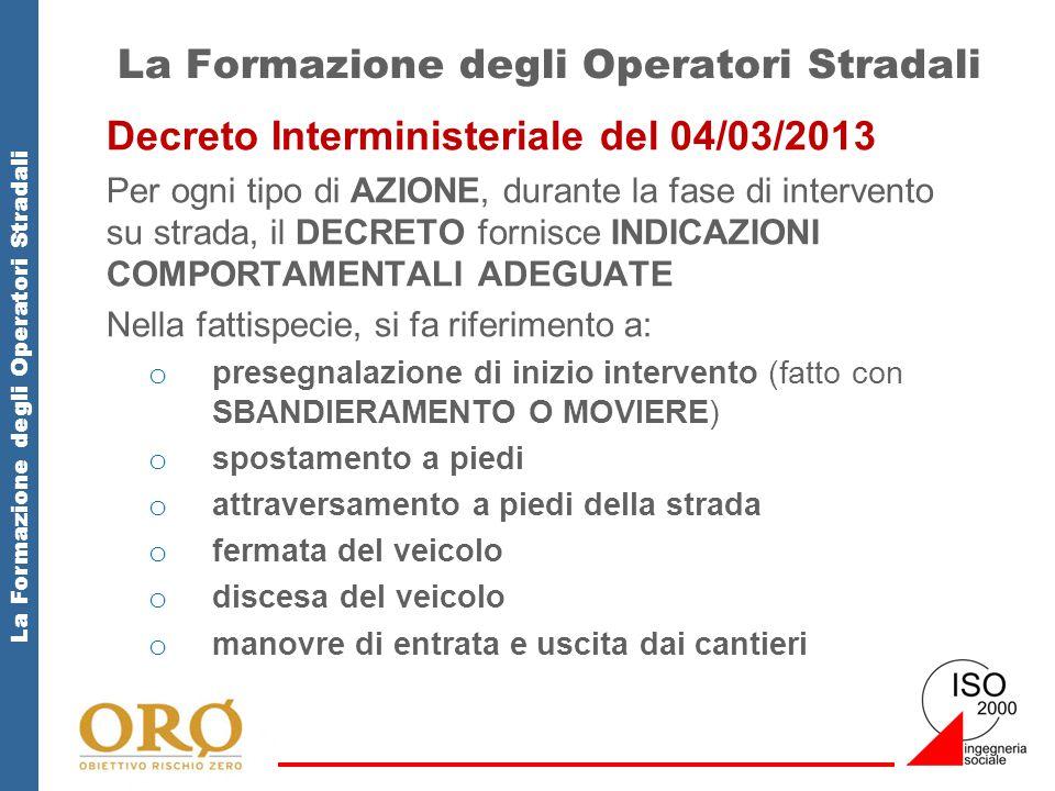 La Formazione degli Operatori Stradali Decreto Interministeriale del 04/03/2013 Per ogni tipo di AZIONE, durante la fase di intervento su strada, il D