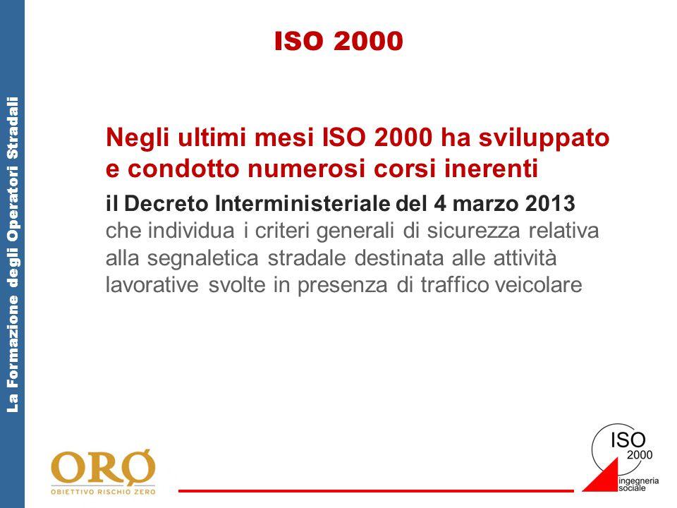 La Formazione degli Operatori Stradali ISO 2000 Negli ultimi mesi ISO 2000 ha sviluppato e condotto numerosi corsi inerenti il Decreto Interministeriale del 4 marzo 2013 che individua i criteri generali di sicurezza relativa alla segnaletica stradale destinata alle attività lavorative svolte in presenza di traffico veicolare