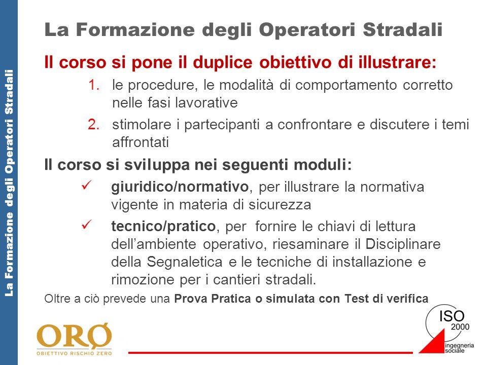 La Formazione degli Operatori Stradali Il corso si pone il duplice obiettivo di illustrare: 1.le procedure, le modalità di comportamento corretto nell