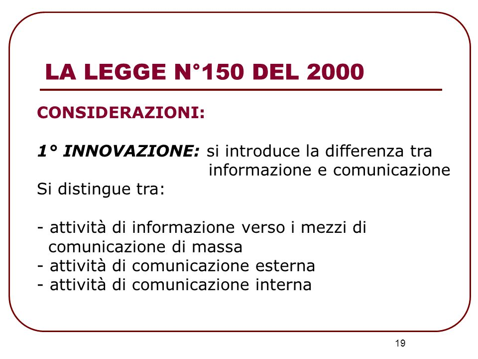 20 Attività di informazione Attività di comunicazione Ufficio Stampa URP LA LEGGE N°150 DEL 2000
