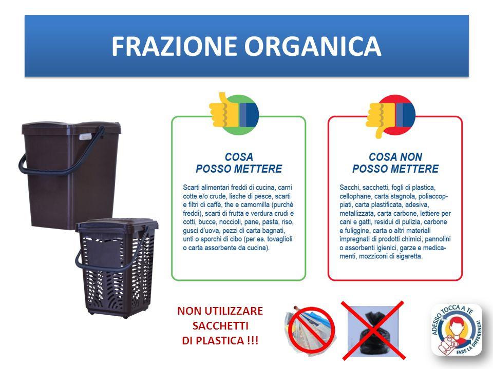 FRAZIONE ORGANICA NON UTILIZZARE SACCHETTI DI PLASTICA !!!