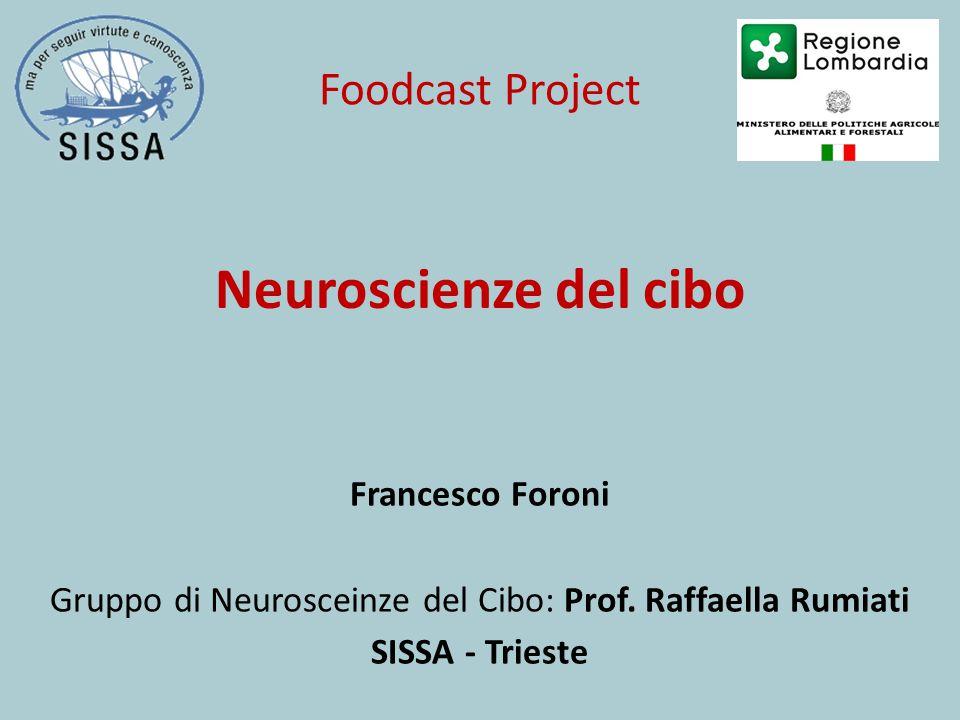 Francesco Foroni Gruppo di Neurosceinze del Cibo: Prof. Raffaella Rumiati SISSA - Trieste Neuroscienze del cibo Foodcast Project