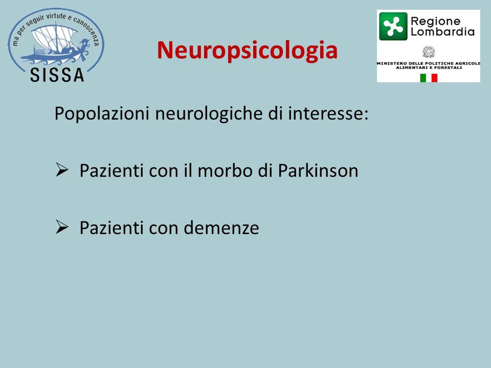 Neuropsicologia Popolazioni neurologiche di interesse:  Pazienti con il morbo di Parkinson  Pazienti con demenze