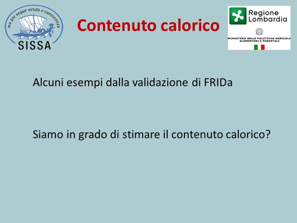 Contenuto calorico Alcuni esempi dalla validazione di FRIDa Siamo in grado di stimare il contenuto calorico?