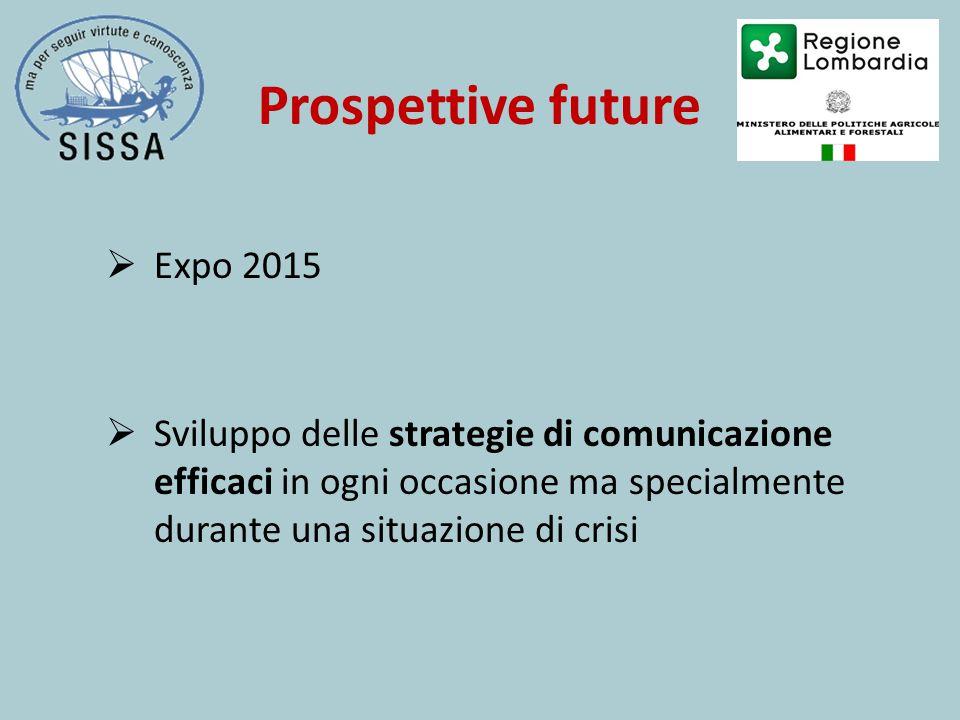  Expo 2015  Sviluppo delle strategie di comunicazione efficaci in ogni occasione ma specialmente durante una situazione di crisi Prospettive future