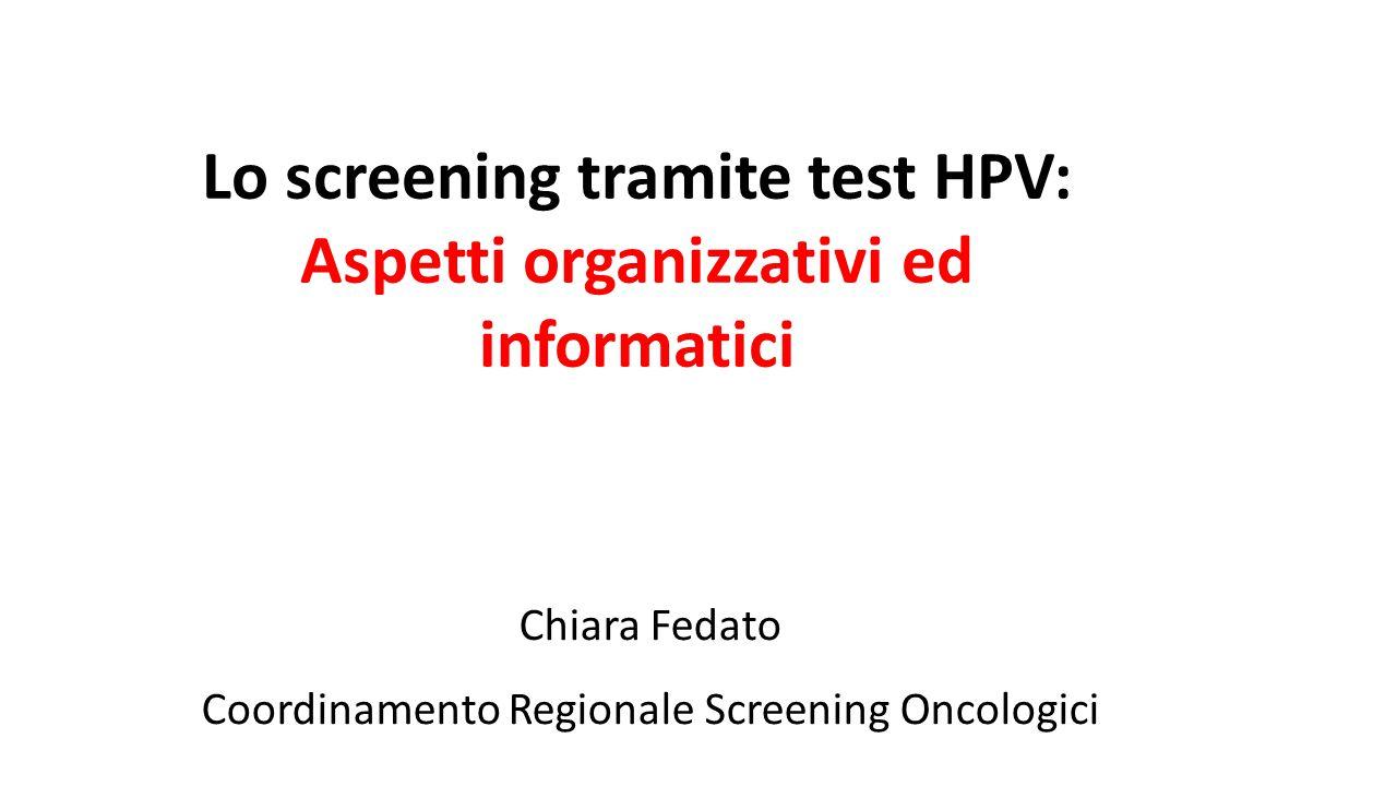 Lo screening tramite test HPV: Aspetti organizzativi ed informatici Chiara Fedato Coordinamento Regionale Screening Oncologici