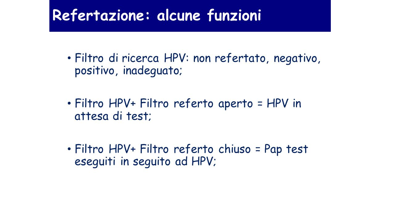 Refertazione: alcune funzioni Filtro di ricerca HPV: non refertato, negativo, positivo, inadeguato; Filtro HPV+ Filtro referto aperto = HPV in attesa di test; Filtro HPV+ Filtro referto chiuso = Pap test eseguiti in seguito ad HPV;