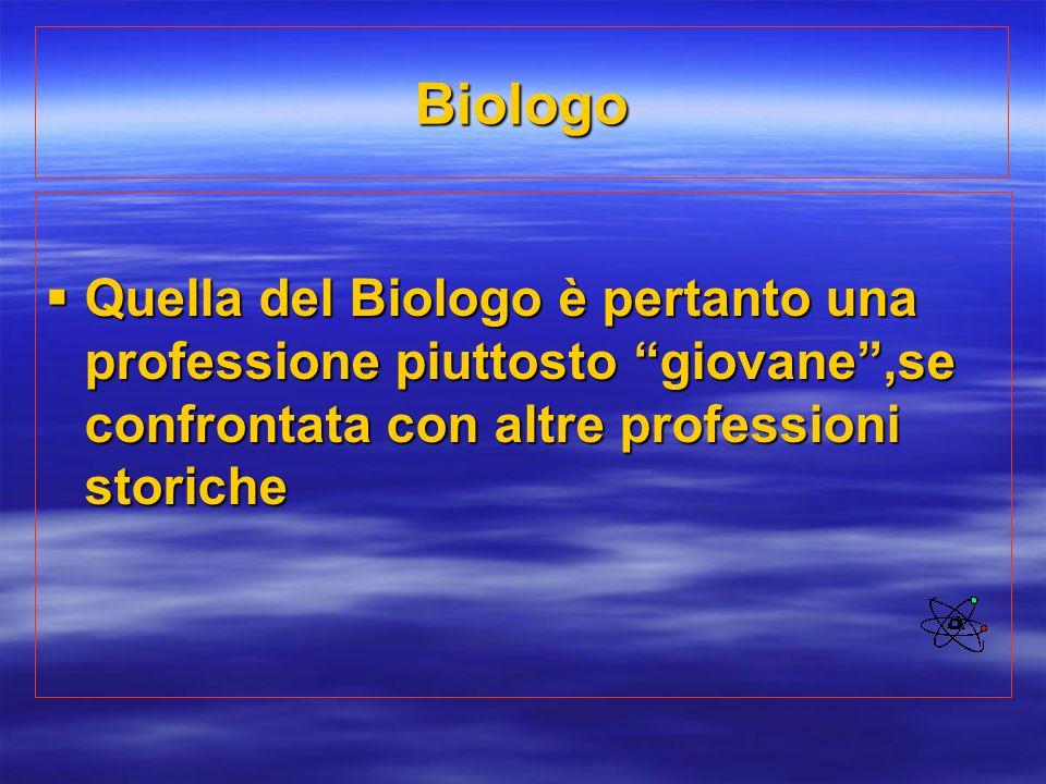 """Biologo  Quella del Biologo è pertanto una professione piuttosto """"giovane"""",se confrontata con altre professioni storiche"""
