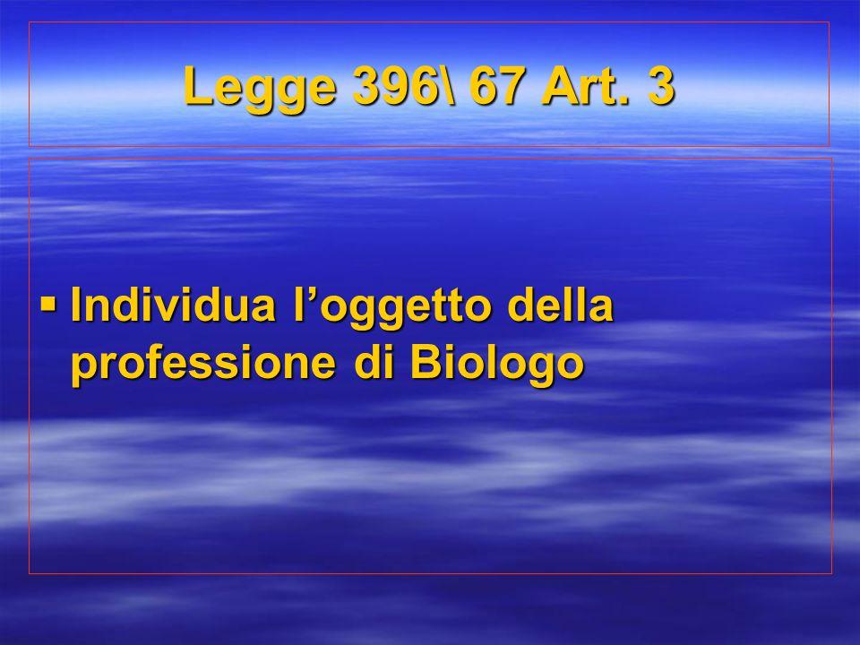 Legge 396\ 67 Art. 3  Individua l'oggetto della professione di Biologo