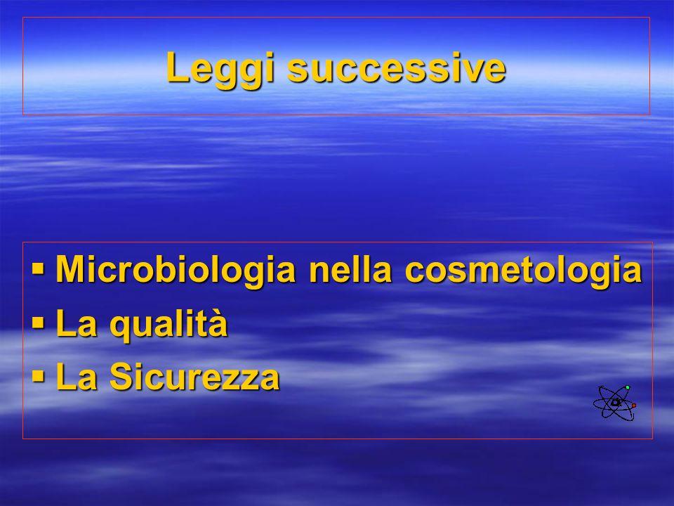 Leggi successive  Microbiologia nella cosmetologia  La qualità  La Sicurezza