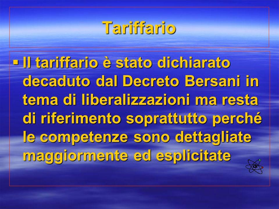 Tariffario  Il tariffario è stato dichiarato decaduto dal Decreto Bersani in tema di liberalizzazioni ma resta di riferimento soprattutto perché le c