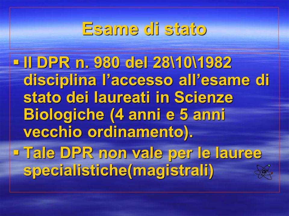 Esame di stato  Il DPR n. 980 del 28\10\1982 disciplina l'accesso all'esame di stato dei laureati in Scienze Biologiche (4 anni e 5 anni vecchio ordi