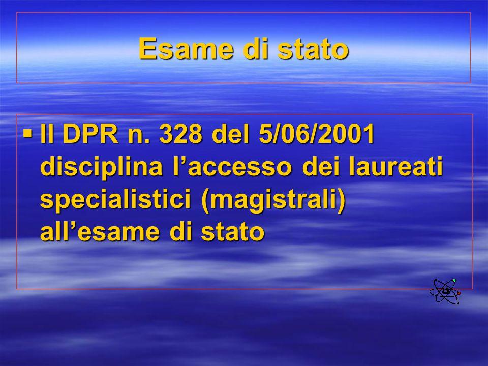 Esame di stato  Il DPR n. 328 del 5/06/2001 disciplina l'accesso dei laureati specialistici (magistrali) all'esame di stato