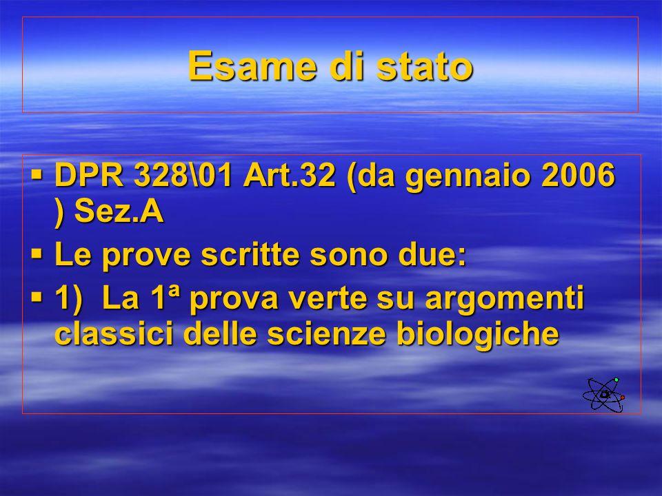 Esame di stato  DPR 328\01 Art.32 (da gennaio 2006 ) Sez.A  Le prove scritte sono due:  1) La 1ª prova verte su argomenti classici delle scienze bi