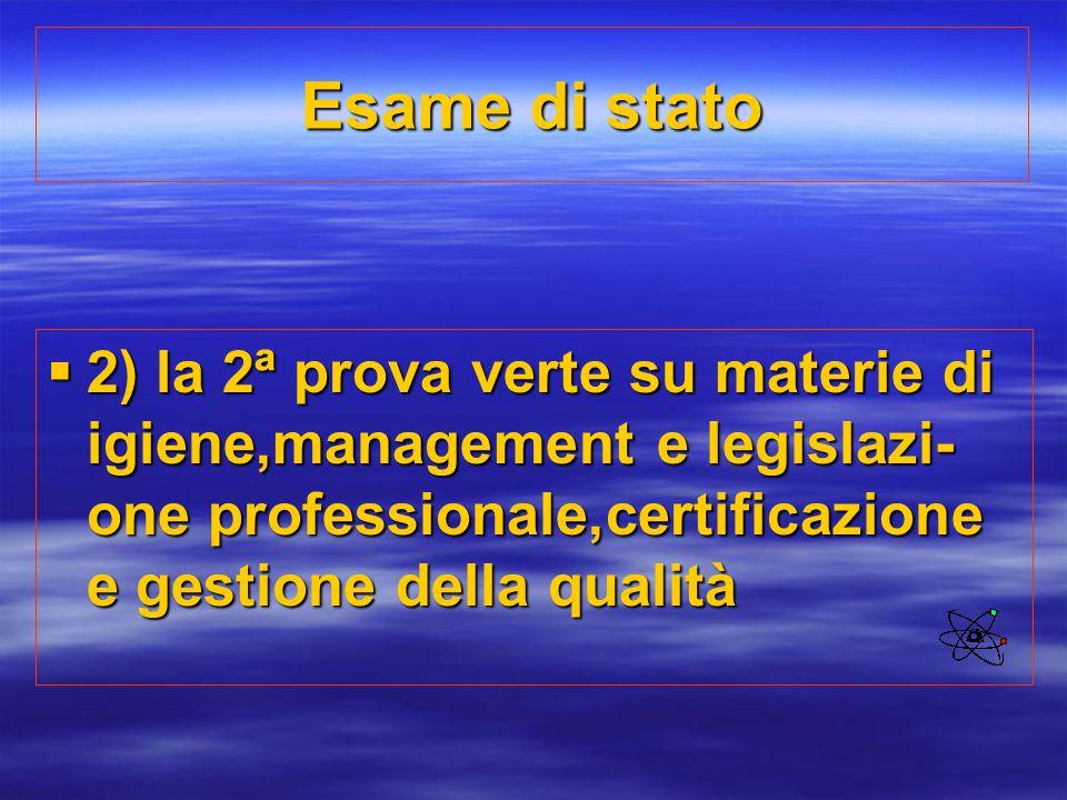 Esame di stato  2) la 2ª prova verte su materie di igiene,management e legislazi- one professionale,certificazione e gestione della qualità