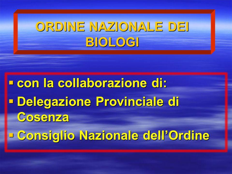  con la collaborazione di:  Delegazione Provinciale di Cosenza  Consiglio Nazionale dell'Ordine ORDINE NAZIONALE DEI BIOLOGI