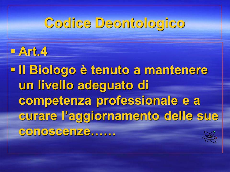 Codice Deontologico  Art.4  Il Biologo è tenuto a mantenere un livello adeguato di competenza professionale e a curare l'aggiornamento delle sue con