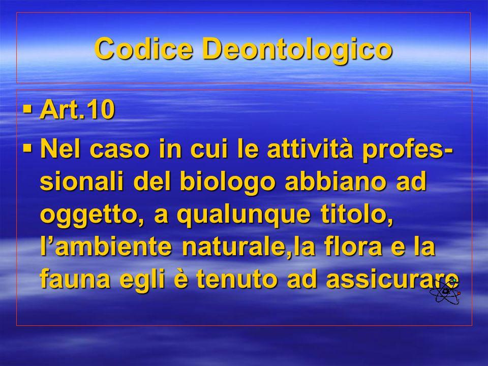 Codice Deontologico  Art.10  Nel caso in cui le attività profes- sionali del biologo abbiano ad oggetto, a qualunque titolo, l'ambiente naturale,la