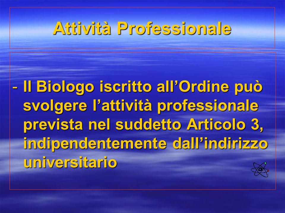 Attività Professionale -Il Biologo iscritto all'Ordine può svolgere l'attività professionale prevista nel suddetto Articolo 3, indipendentemente dall'