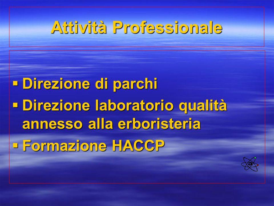 Attività Professionale  Direzione di parchi  Direzione laboratorio qualità annesso alla erboristeria  Formazione HACCP