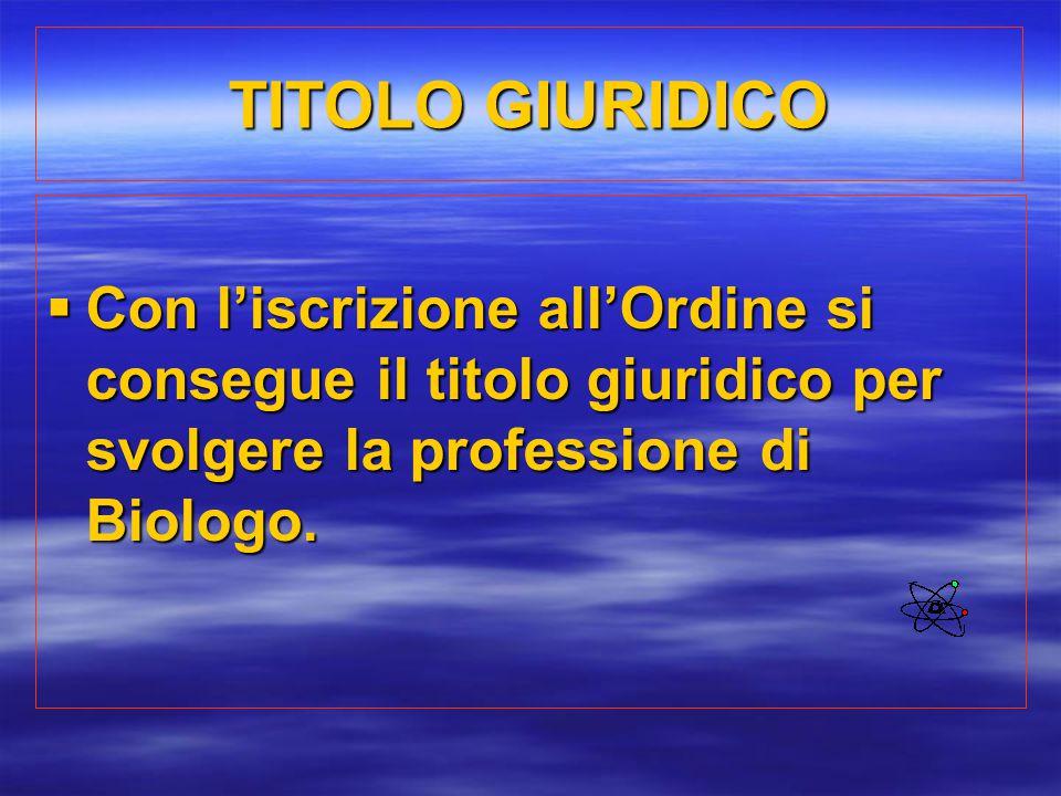 TITOLO GIURIDICO  Con l'iscrizione all'Ordine si consegue il titolo giuridico per svolgere la professione di Biologo.