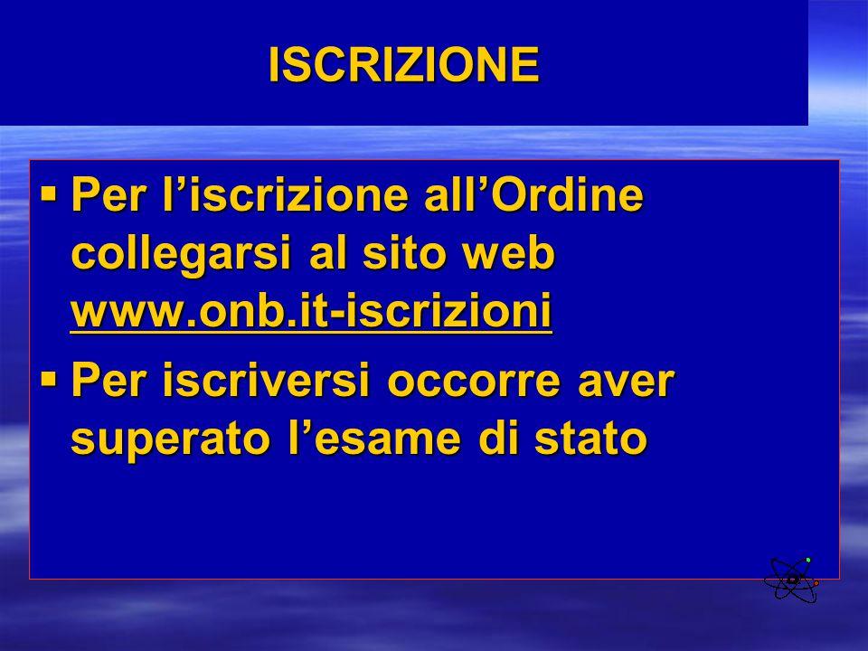 ISCRIZIONE  Per l'iscrizione all'Ordine collegarsi al sito web www.onb.it-iscrizioni www.onb.it-iscrizioni  Per iscriversi occorre aver superato l'e