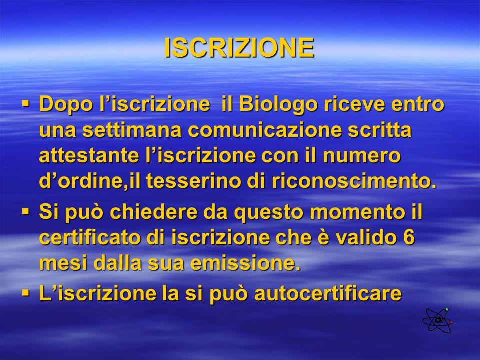 ISCRIZIONE  Dopo l'iscrizione il Biologo riceve entro una settimana comunicazione scritta attestante l'iscrizione con il numero d'ordine,il tesserino