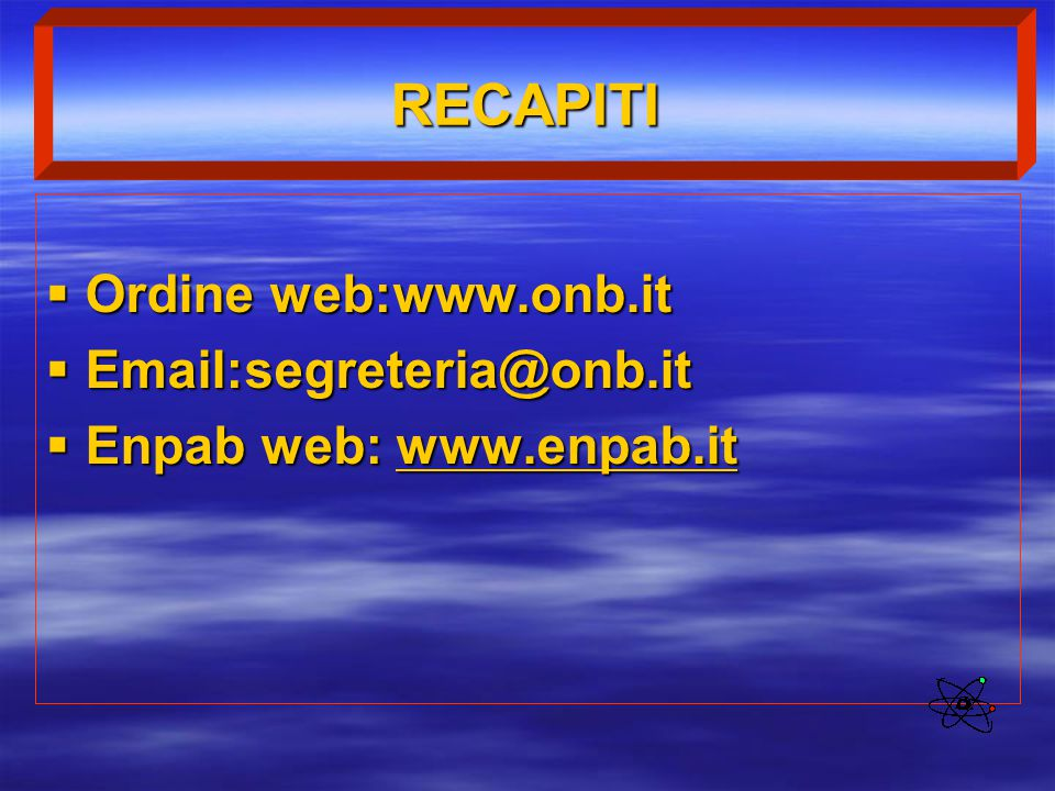 RECAPITI  Ordine web:www.onb.it  Email:segreteria@onb.it  Enpab web: www.enpab.it www.enpab.it