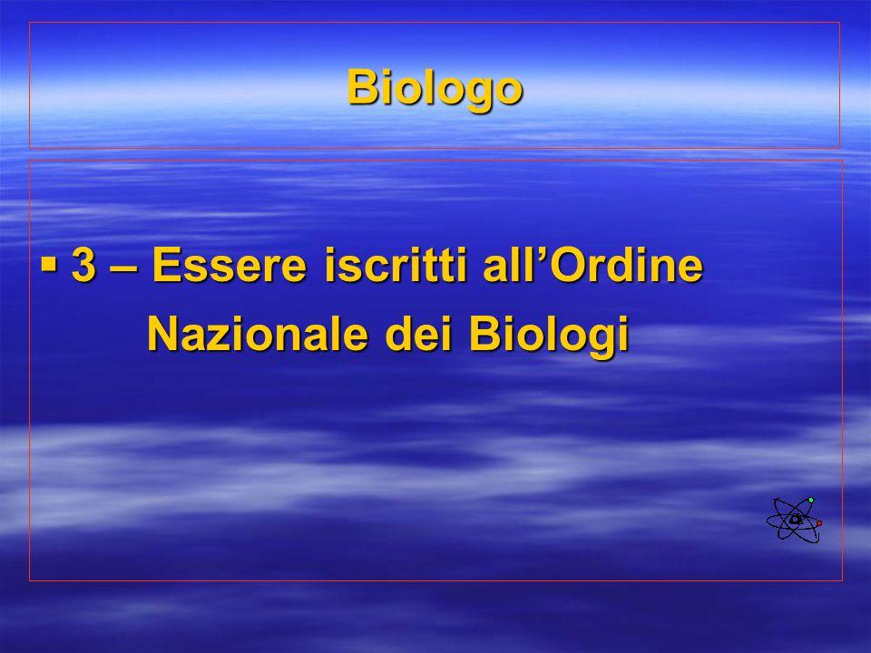 Biologo  3 – Essere iscritti all'Ordine Nazionale dei Biologi Nazionale dei Biologi