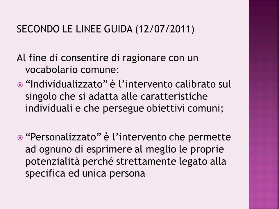 """SECONDO LE LINEE GUIDA (12/07/2011) Al fine di consentire di ragionare con un vocabolario comune:  """"Individualizzato"""" è l'intervento calibrato sul si"""
