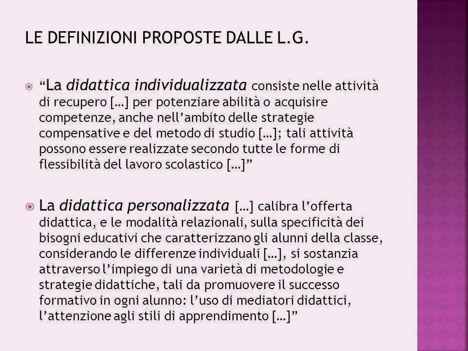 """LE DEFINIZIONI PROPOSTE DALLE L.G.  """" La didattica individualizzata consiste nelle attività di recupero […] per potenziare abilità o acquisire compet"""