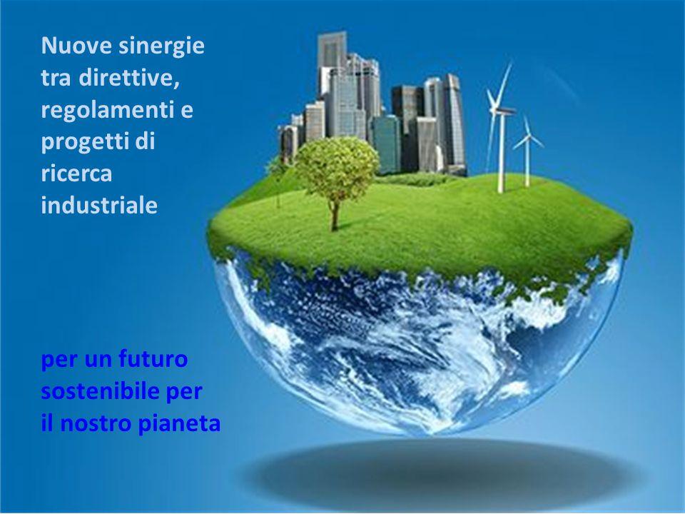 Nuove sinergie tra direttive, regolamenti e progetti di ricerca industriale per un futuro sostenibile per il nostro pianeta