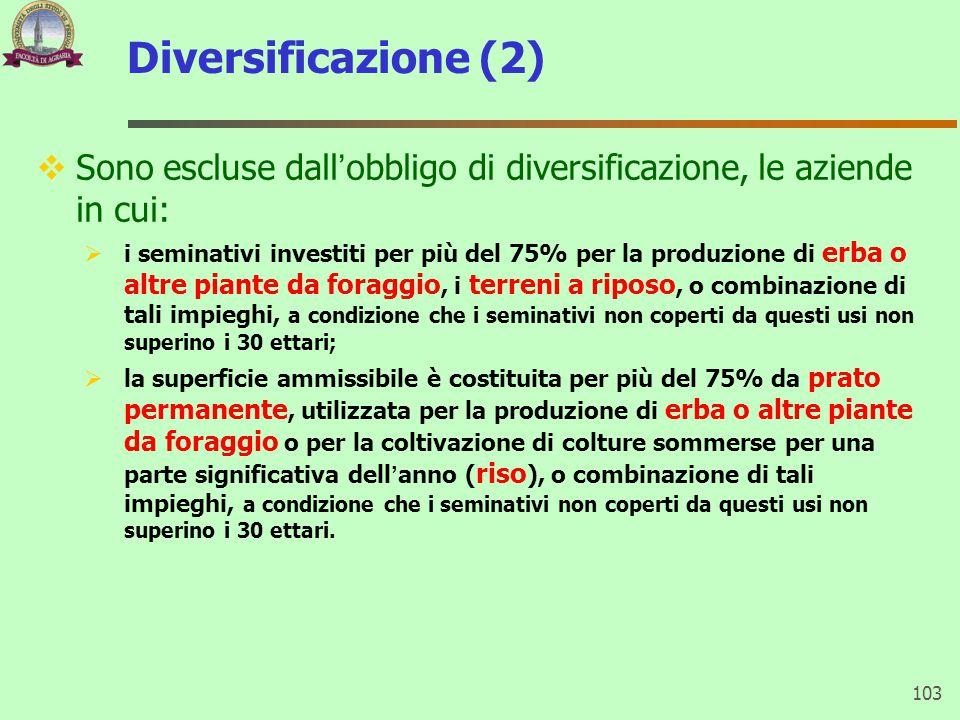 Diversificazione (2)  Sono escluse dall'obbligo di diversificazione, le aziende in cui:  i seminativi investiti per più del 75% per la produzione di