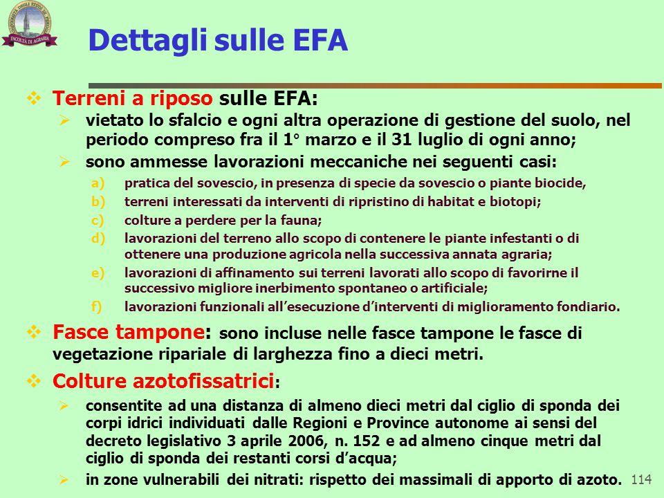 Dettagli sulle EFA  Terreni a riposo sulle EFA:  vietato lo sfalcio e ogni altra operazione di gestione del suolo, nel periodo compreso fra il 1° ma