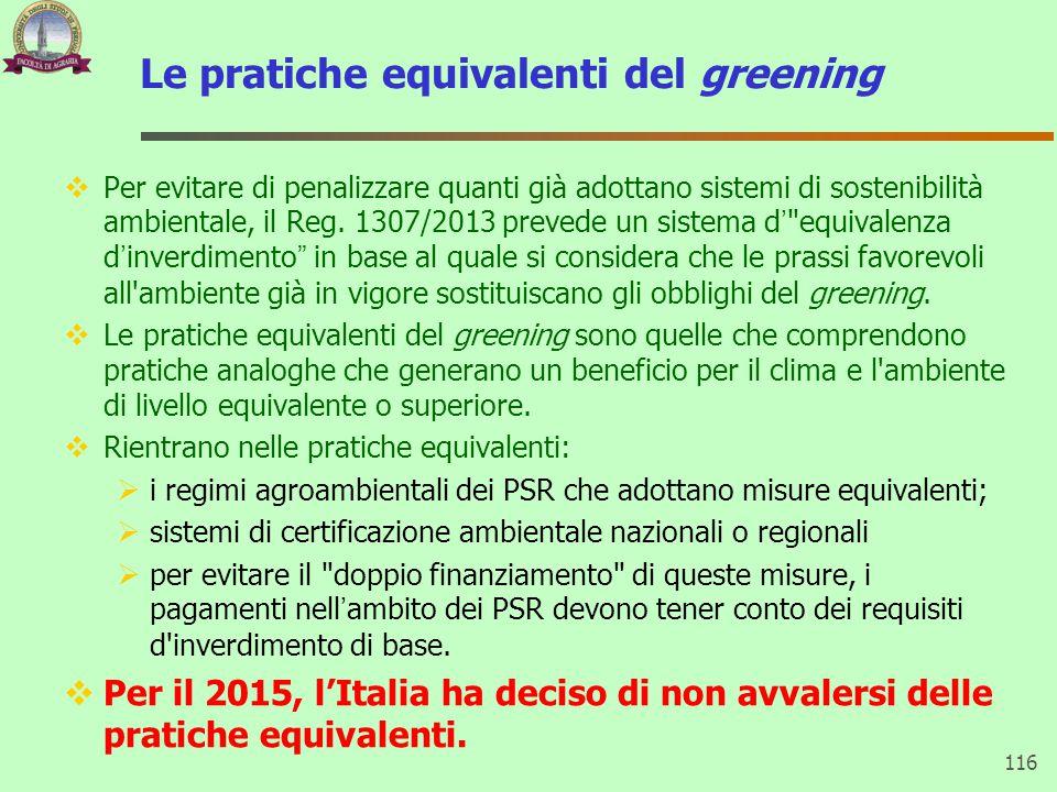 Le pratiche equivalenti del greening  Per evitare di penalizzare quanti già adottano sistemi di sostenibilità ambientale, il Reg. 1307/2013 prevede u