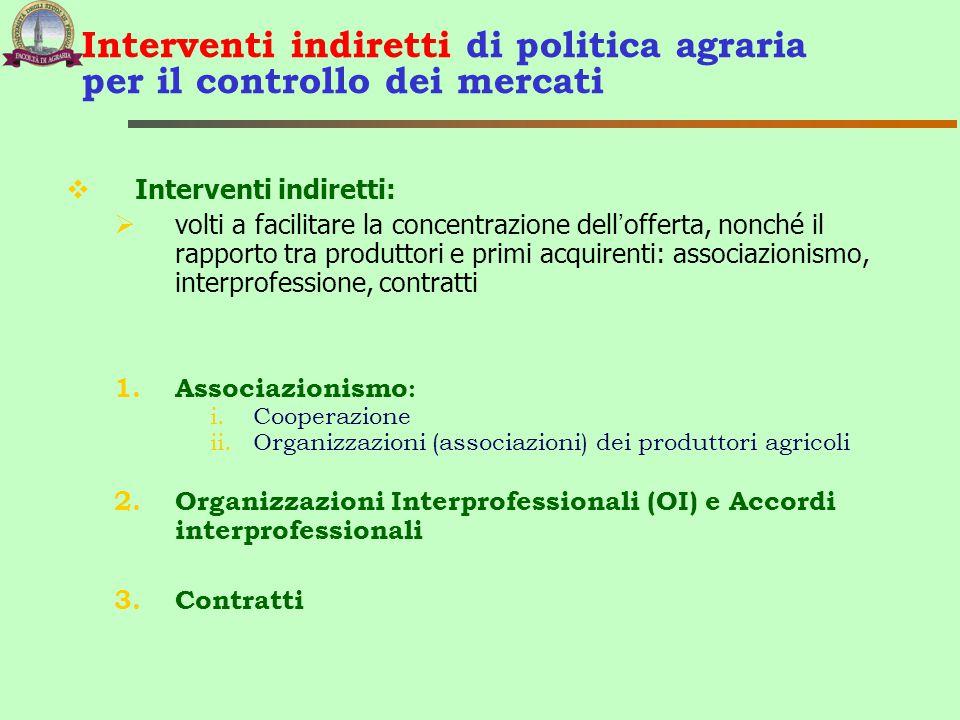 Interventi indiretti di politica agraria per il controllo dei mercati  Interventi indiretti:  volti a facilitare la concentrazione dell'offerta, non