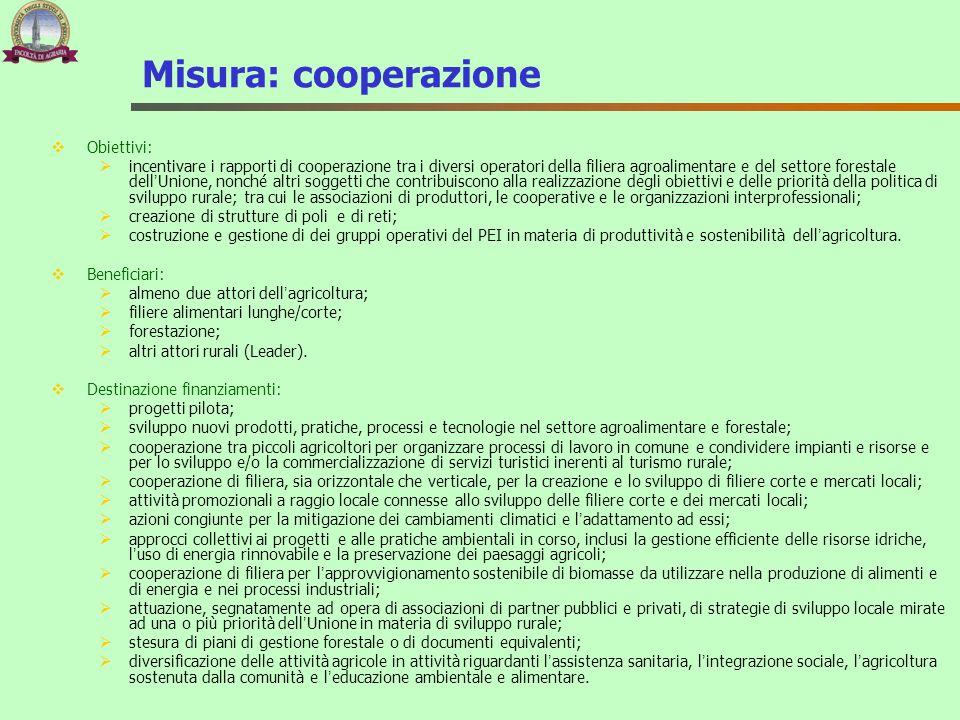 Misura: cooperazione  Obiettivi:  incentivare i rapporti di cooperazione tra i diversi operatori della filiera agroalimentare e del settore forestal