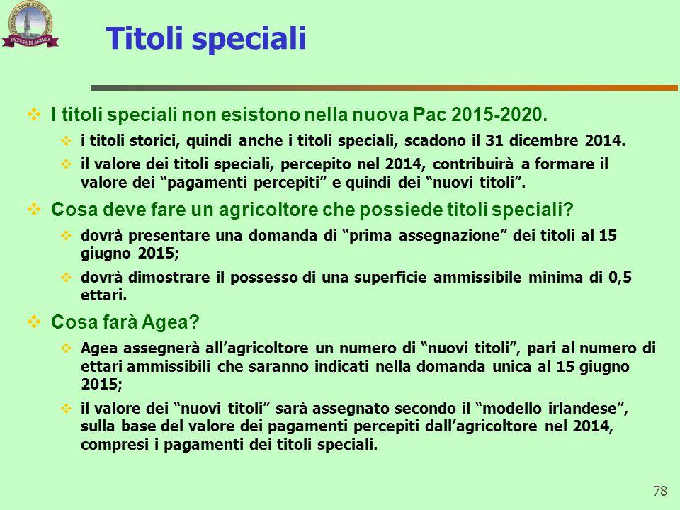 Titoli speciali 78  I titoli speciali non esistono nella nuova Pac 2015-2020.  i titoli storici, quindi anche i titoli speciali, scadono il 31 dicem