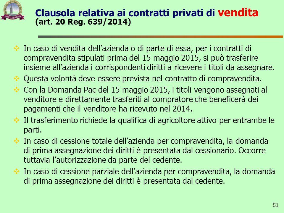 Clausola relativa ai contratti privati di vendita (art. 20 Reg. 639/2014)  In caso di vendita dell'azienda o di parte di essa, per i contratti di com