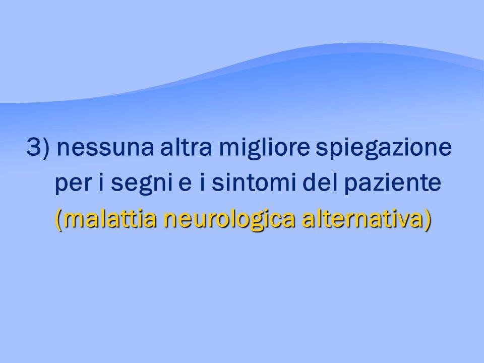(malattia neurologica alternativa) 3) nessuna altra migliore spiegazione per i segni e i sintomi del paziente (malattia neurologica alternativa)