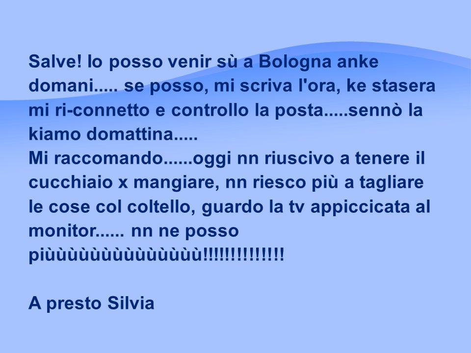 Salve.Io posso venir sù a Bologna anke domani.....