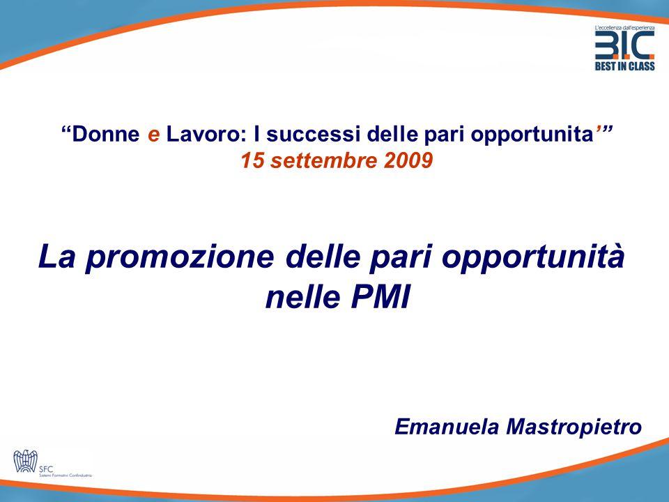 1 Donne e Lavoro: I successi delle pari opportunita' 15 settembre 2009 La promozione delle pari opportunità nelle PMI Emanuela Mastropietro
