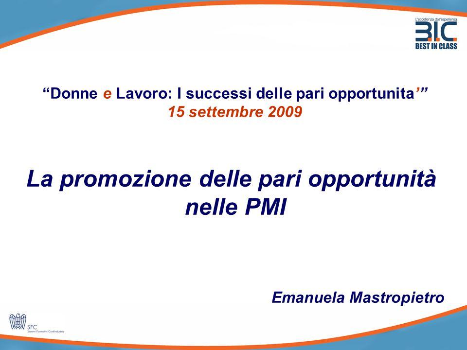 6 Donne e Lavoro: I successi delle pari opportunita' 15 settembre 2009 La promozione delle pari opportunità nelle PMI Emanuela Mastropietro