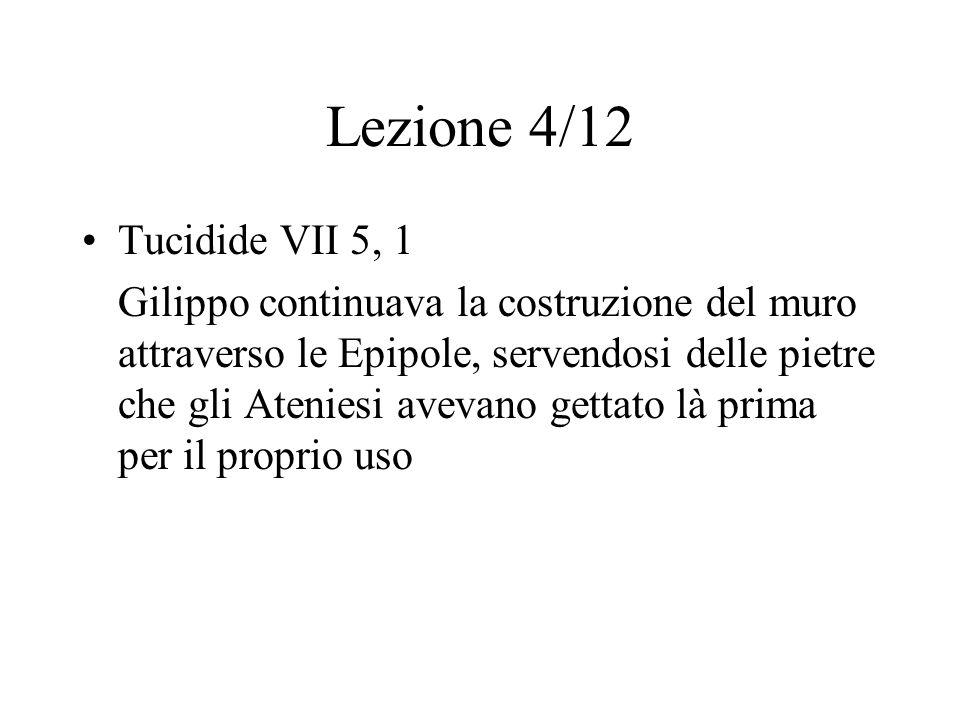 Lezione 4/12 Tucidide VII 5, 1 Gilippo continuava la costruzione del muro attraverso le Epipole, servendosi delle pietre che gli Ateniesi avevano gett
