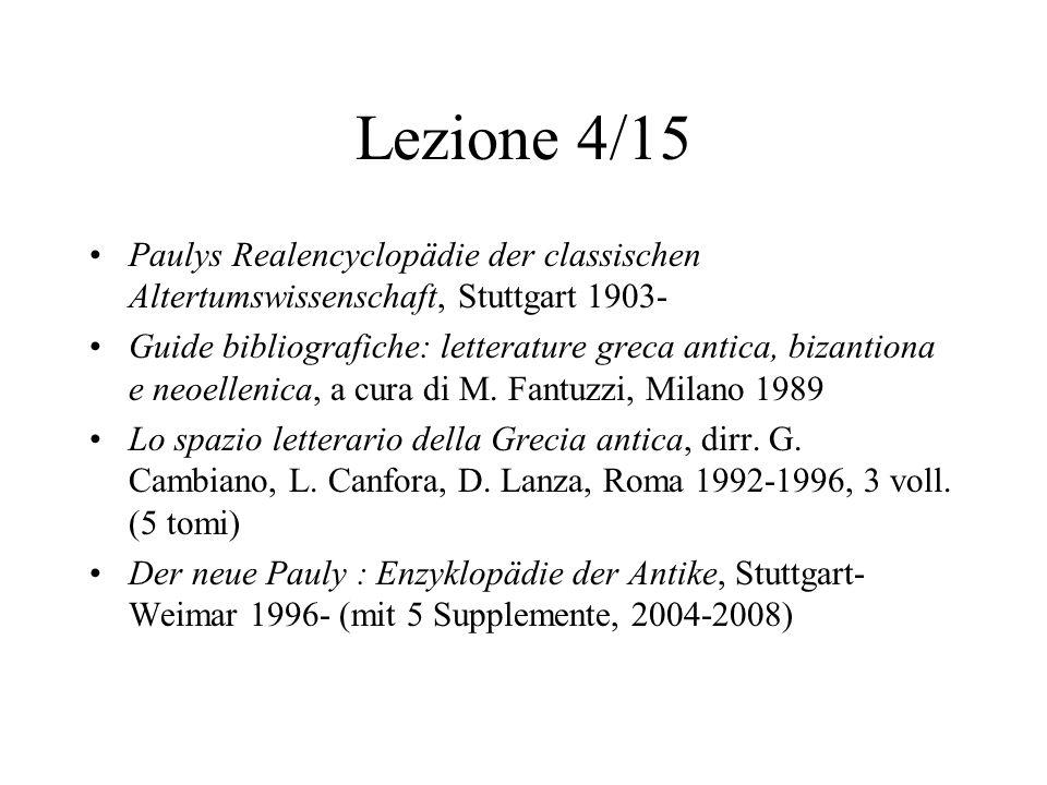 Lezione 4/15 Paulys Realencyclopädie der classischen Altertumswissenschaft, Stuttgart 1903- Guide bibliografiche: letterature greca antica, bizantiona