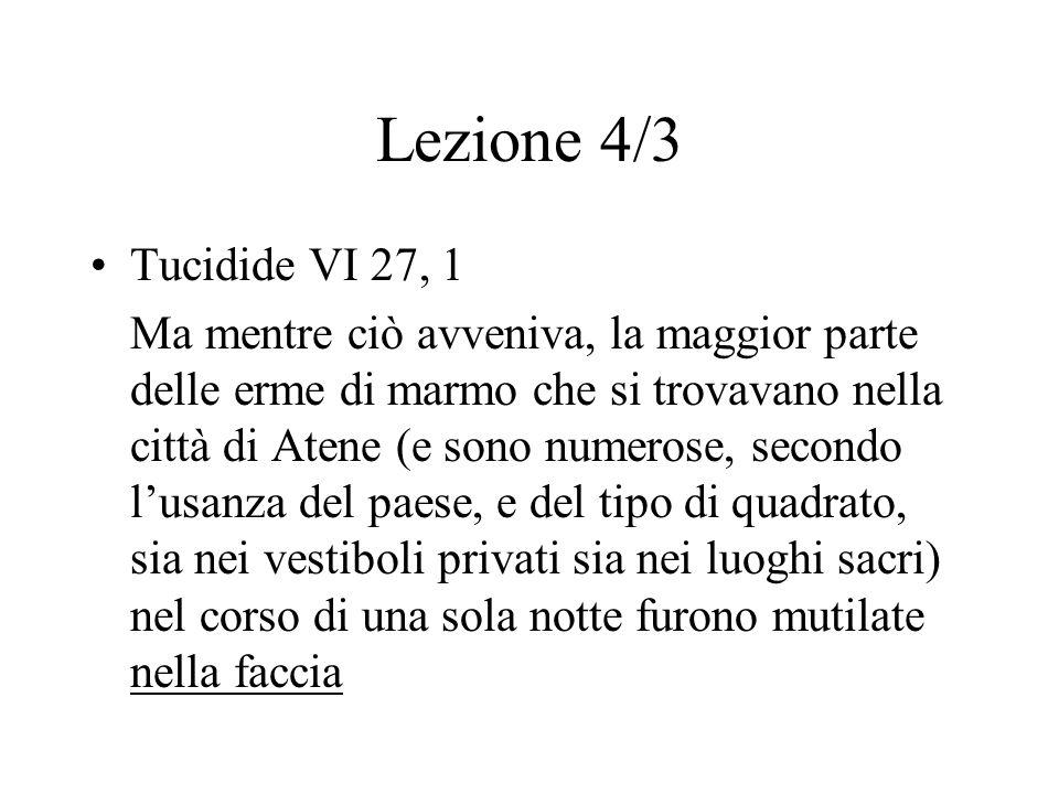 Lezione 4/3 Tucidide VI 27, 1 Ma mentre ciò avveniva, la maggior parte delle erme di marmo che si trovavano nella città di Atene (e sono numerose, sec