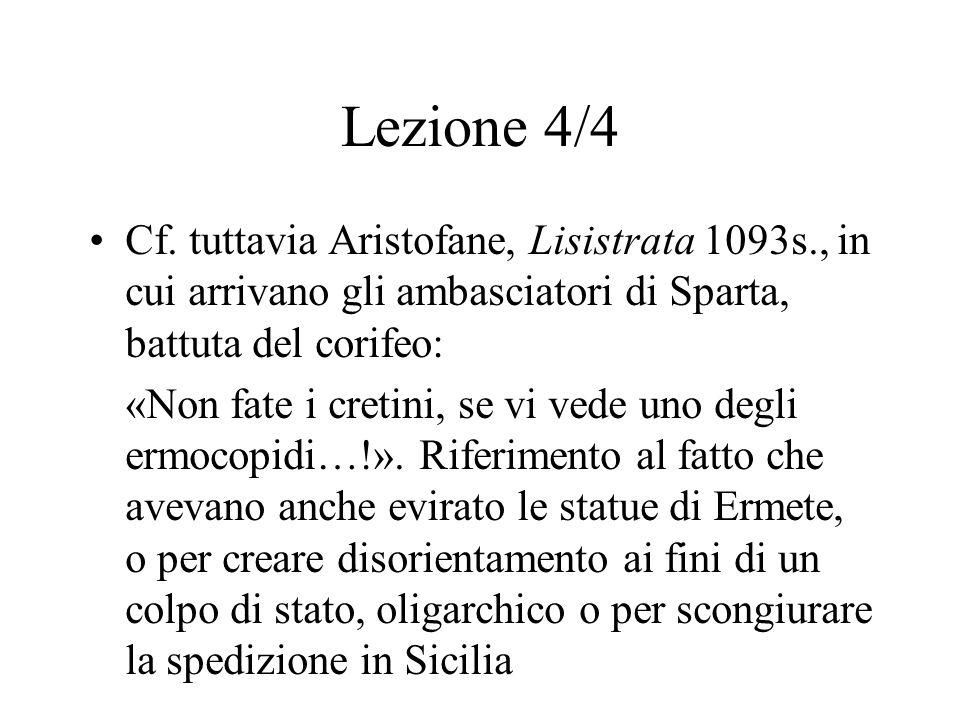 Lezione 4/4 Cf. tuttavia Aristofane, Lisistrata 1093s., in cui arrivano gli ambasciatori di Sparta, battuta del corifeo: «Non fate i cretini, se vi ve
