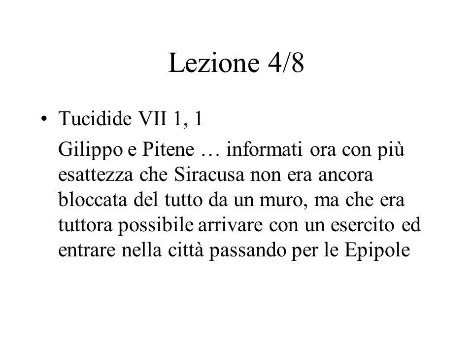 Lezione 4/8 Tucidide VII 1, 1 Gilippo e Pitene … informati ora con più esattezza che Siracusa non era ancora bloccata del tutto da un muro, ma che era