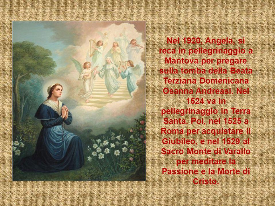 Nel 1920, Angela, si reca in pellegrinaggio a Mantova per pregare sulla tomba della Beata Terziaria Domenicana Osanna Andreasi.